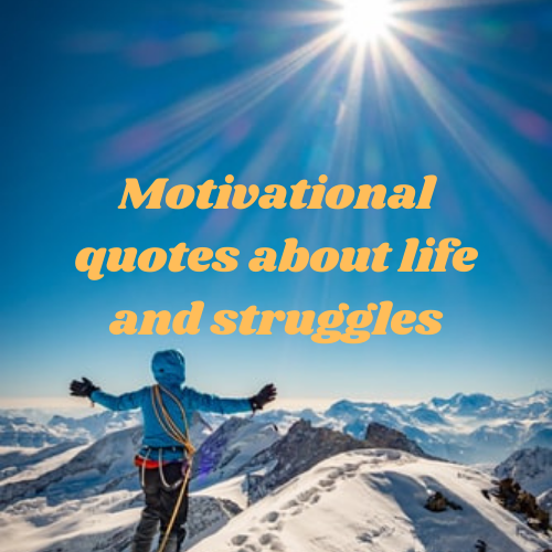 Motivational quotes about life and struggles