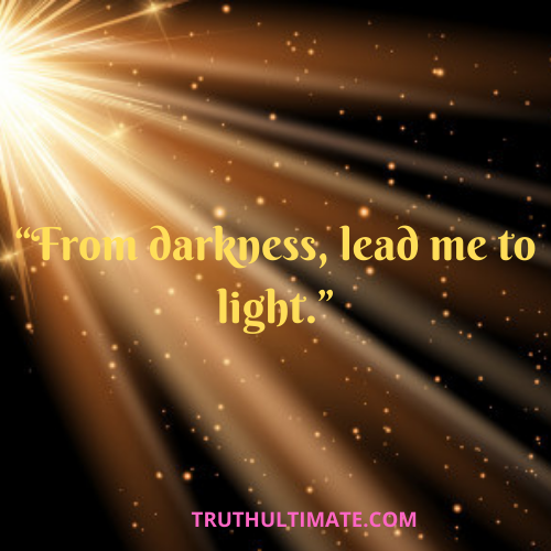 """""""From darkness, lead me to light."""""""