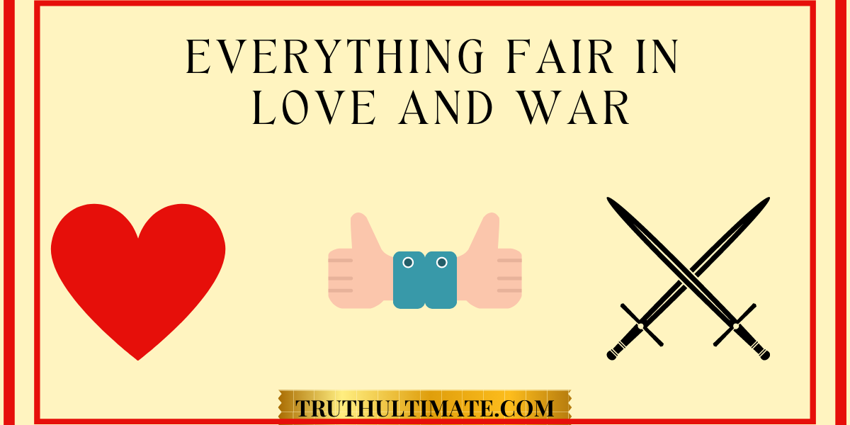 Everything is fair in love and war