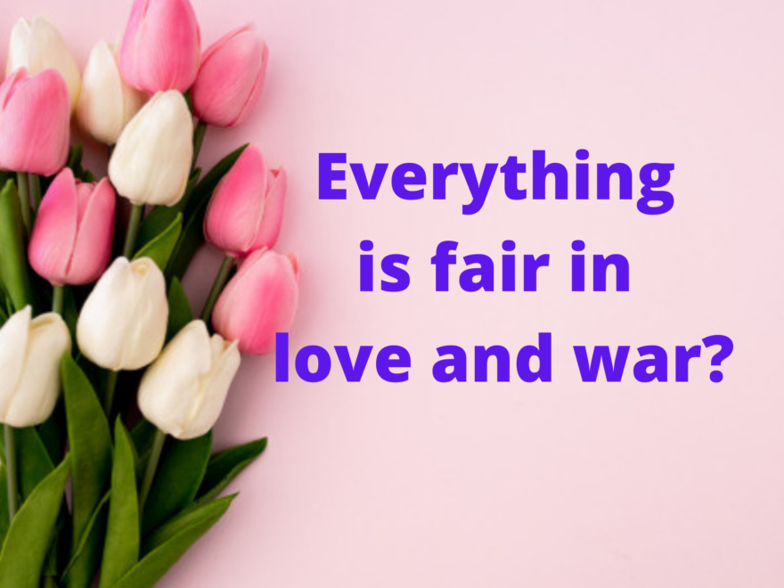 EVERYTHING FAIR IN LOVE AND WAR