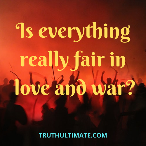 Is Everything is fair in love and war?