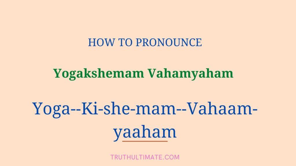 Yogakshemam Vahamyaham Pronunciation