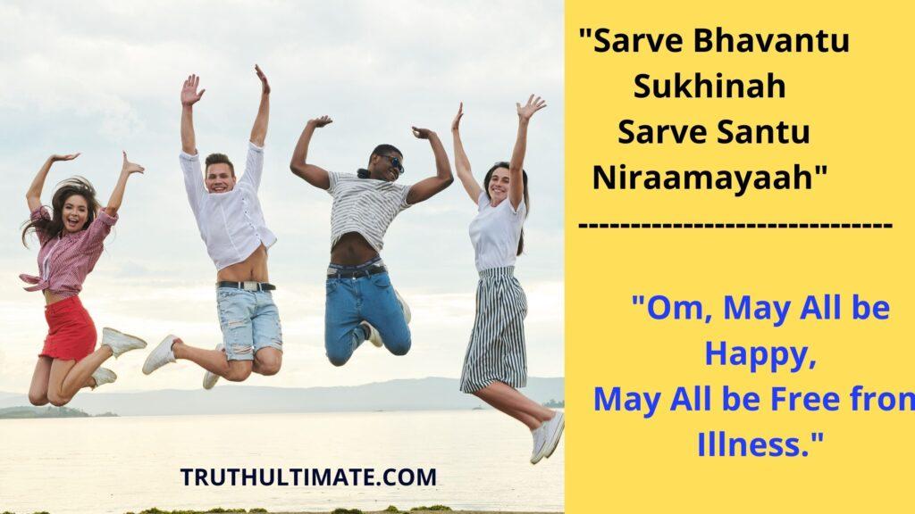 Sarve Bhavantu Sukhinah Sarve Santu Niraamayaah